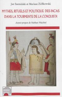 Mythes, rituels et politique des Incas dans la tourmente de la Conquista