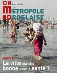 CaMBo : cahiers de la métropole bordelaise. n° 10, La ville est-elle bonne pour la santé ?