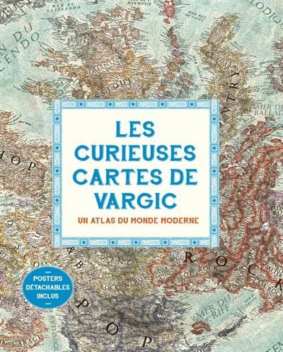 Les curieuses cartes de Vargic : un atlas du monde moderne