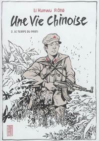 Une vie chinoise. Volume 2, Le temps du Parti
