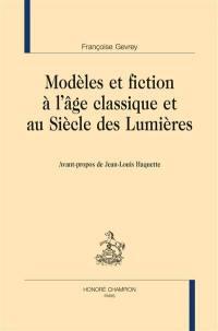 Modèles et fiction à l'âge classique et au siècle des lumières