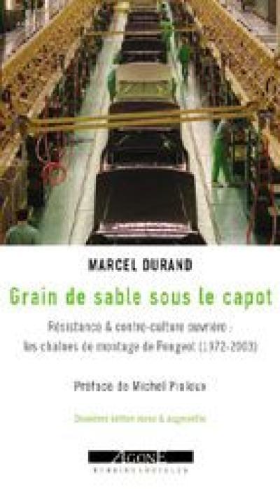 Grain de sable sous le capot : résistance & contre-culture ouvrière, les chaînes de montage de Peugeot, 1972-2003