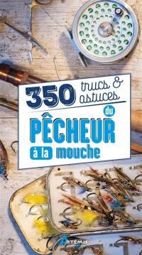 350 trucs et astuces du pêcheur à la mouche