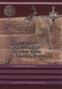 Etablissements ruraux laténiens et gallo-romains du centre de la Gaule. Volume 4, La pars rustica de la villa antique des Petites Vallées à Ymonville, Eure-et-Loir