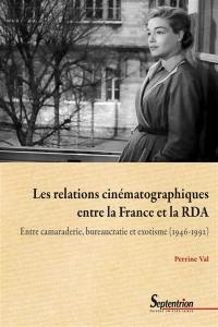 Les relations cinématographiques entre la France et la RDA : entre camaraderie, bureaucratie et exotisme (1946-1992)