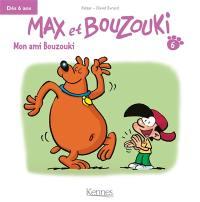 Max et Bouzouki. Volume 6, Mon ami Bouzouki