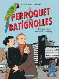 Le perroquet des Batignolles. Volume 1, L'énigmatique Monsieur Schmutz