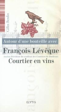 Autour d'une bouteille avec François Lévêque