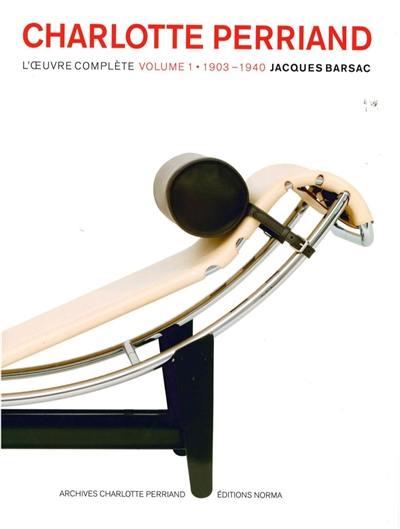 Charlotte Perriand, l'oeuvre complète, 1903-1940, Vol. 1