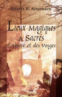 Lieux magiques & sacrés d'Alsace et des Vosges