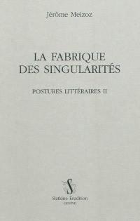 Postures littéraires. Volume 2, La fabrique des singularités