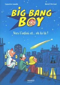 Big bang boy. Vol. 2. Vers l'infini et... oh là là !