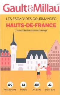 Hauts-de-France : les escapades gourmandes : 190 restaurants, 52 hôtels, 215 artisans, 22 brasseurs