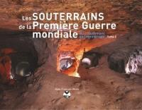Les souterrains de la Première Guerre mondiale. Volume 3, Du creusement au témoignage