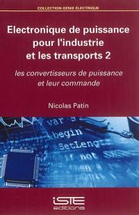 Electronique de puissance pour l'industrie et les transports. Volume 2, Les convertisseurs de puissance et leur commande