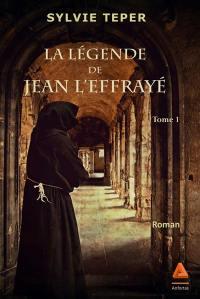 La légende de Jean l'effrayé. Volume 1,