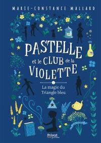 Pastelle et le club de la violette. Volume 2, La magie du triangle bleu