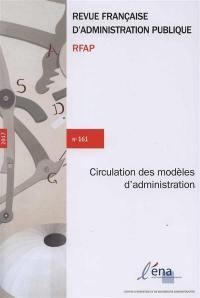Revue française d'administration publique. n° 161, La circulation des modèles d'administratrion
