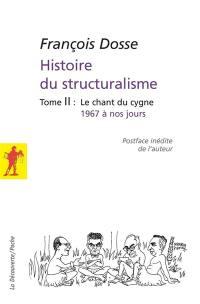 Histoire du structuralisme. Vol. 2. Le chant du cygne : 1967 à nos jours
