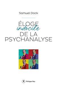 Eloge indocile de la psychanalyse