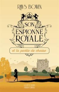 Son espionne royale. Volume 3, Son espionne royale et la partie de chasse