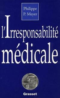 L'Irresponsabilité médicale