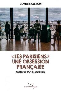 Les Parisiens : une obsession française : anatomie d'un déséquilibre