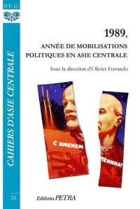 Cahiers d'Asie centrale. n° 26, 1989, année de mobilisations politiques en Asie centrale