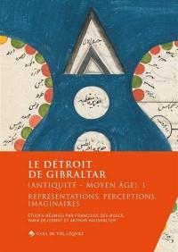 Le détroit de Gibraltar (Antiquité-Moyen Age). Volume 1, Représentations, perceptions, imaginaires