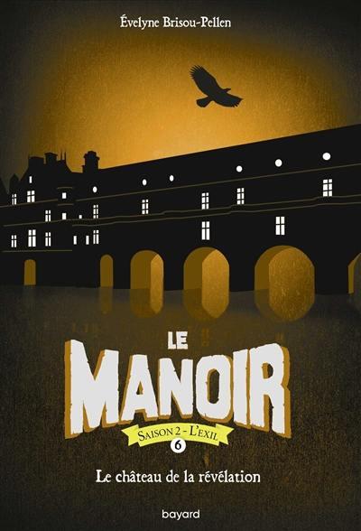 Le manoir. Volume 6, Le château de la révélation