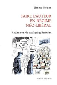 Faire l'auteur en régime néo-libéral