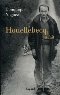 Houellebecq, en fait
