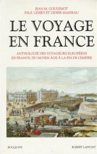 Le voyage en France. Volume 1, Du Moyen-Age à la fin de l'Empire