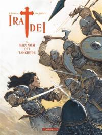 Ira dei. Volume 4, Mon nom est Tancrède