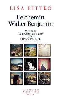 Le chemin Walter Benjamin. Précédé de Le présent du passé