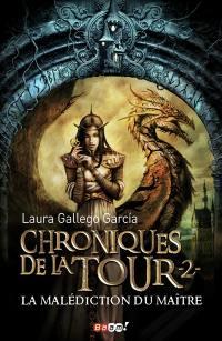 Chroniques de la Tour. Volume 2, La malédiction du Maître