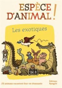 Espèce d'animal !. Volume 8, Les exotiques