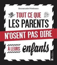 Tout ce que les parents n'osent pas dire à leurs enfants