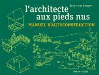 L'architecte aux pieds nus : manuel d'autoconstruction