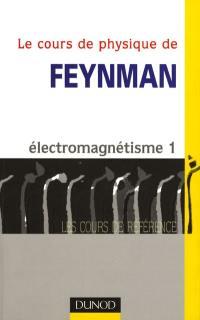Le cours de physique de Feynman. Volume 3, Electromagnétisme 1