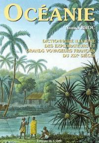 Dictionnaire illustré des explorateurs et grands voyageurs français du XIXe siècle. Volume 4, Océanie