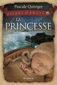 Pierre d'Angle. Volume 6, La princesse