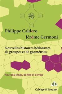 Nouvelles histoires hédonistes de groupes et de géométries. Volume 1,