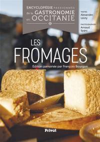 Encyclopédie passionnée de la gastronomie en Occitanie. Volume 1, Les fromages