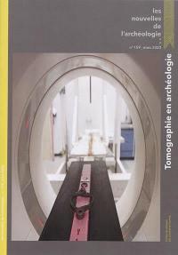 Les nouvelles de l'archéologie. n° 159, Tomographie en archéologie