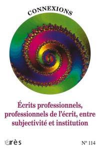 Connexions. n° 114, Ecrits professionnels, professionnels de l'écrit, entre subjectivité et institution