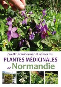Cueillir, transformer et utiliser les plantes médicinales de Normandie