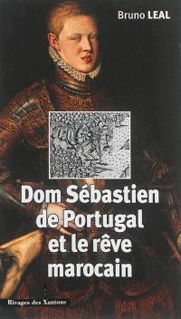 Dom Sébastien de Portugal (1554-1578) et le rêve marocain