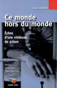 Ce monde hors du monde : échos d'une visiteuse de prison
