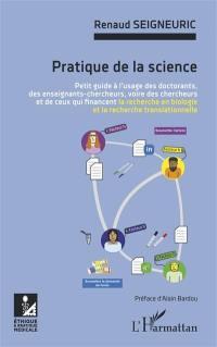 Pratique de la science : petit guide à l'usage des doctorants, des enseignants-chercheurs, voire des chercheurs et de ceux qui financent la recherche en biologie et la recherche translationnelle